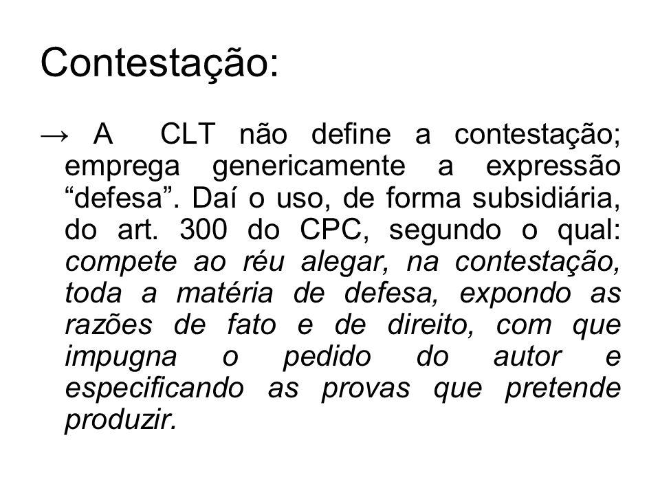 """Contestação: → A CLT não define a contestação; emprega genericamente a expressão """"defesa"""". Daí o uso, de forma subsidiária, do art. 300 do CPC, segund"""