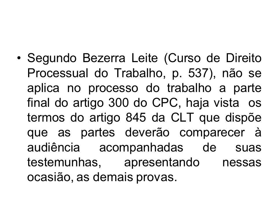 Segundo Bezerra Leite (Curso de Direito Processual do Trabalho, p. 537), não se aplica no processo do trabalho a parte final do artigo 300 do CPC, haj