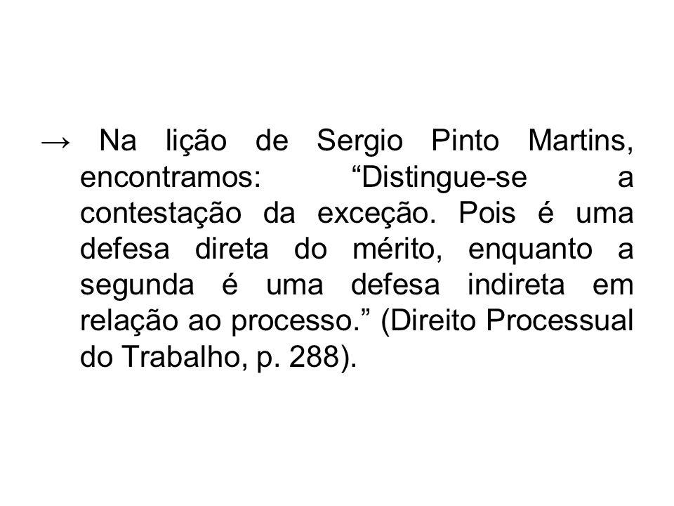 """→ Na lição de Sergio Pinto Martins, encontramos: """"Distingue-se a contestação da exceção. Pois é uma defesa direta do mérito, enquanto a segunda é uma"""