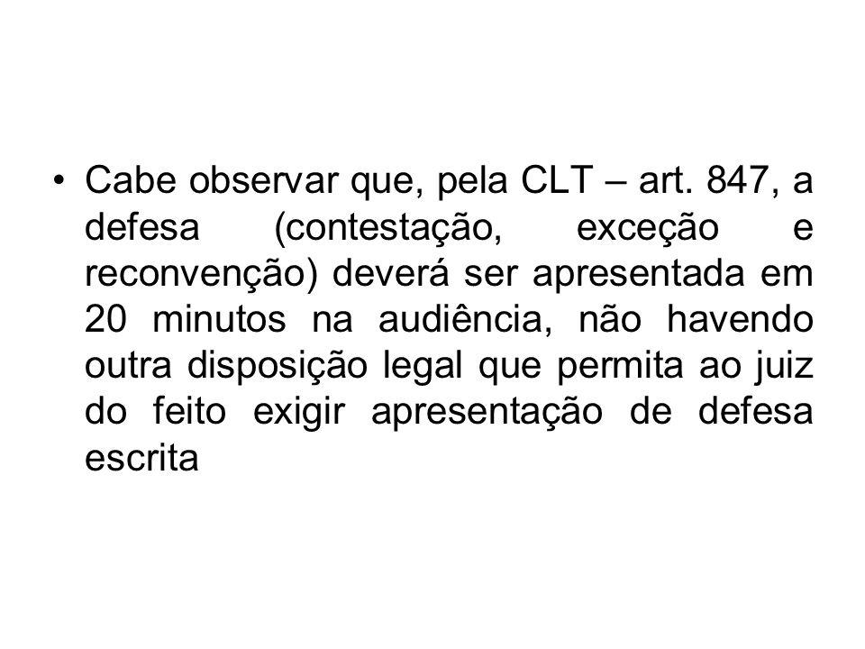 Cabe observar que, pela CLT – art. 847, a defesa (contestação, exceção e reconvenção) deverá ser apresentada em 20 minutos na audiência, não havendo o