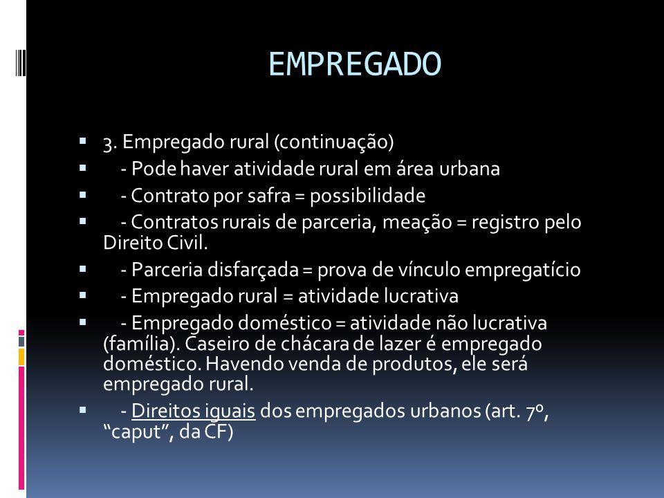 EMPREGADO  3. Empregado rural (continuação)  - Pode haver atividade rural em área urbana  - Contrato por safra = possibilidade  - Contratos rurais