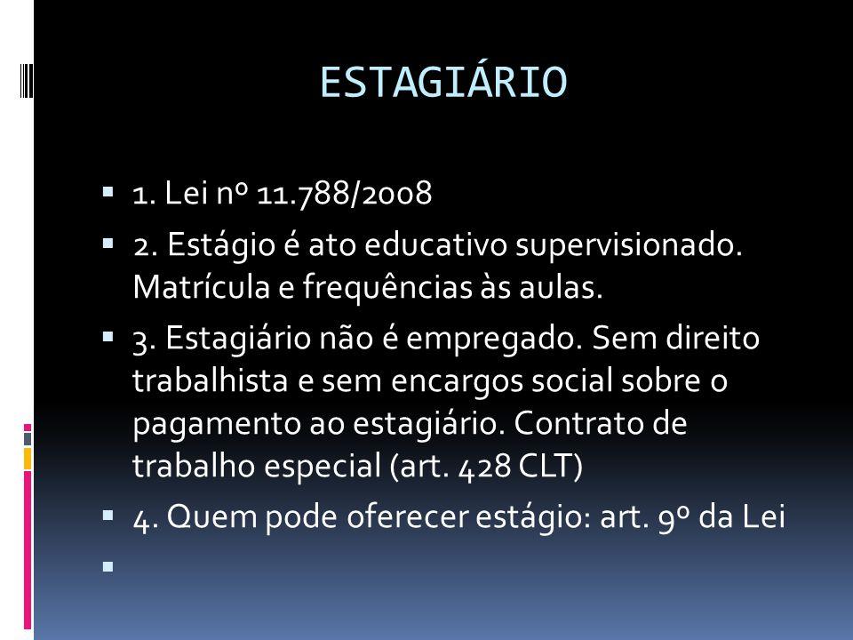 ESTAGIÁRIO  1. Lei nº 11.788/2008  2. Estágio é ato educativo supervisionado. Matrícula e frequências às aulas.  3. Estagiário não é empregado. Sem