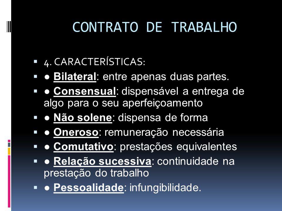 CONTRATO DE TRABALHO  4. CARACTERÍSTICAS:  ● Bilateral: entre apenas duas partes.  ● Consensual: dispensável a entrega de algo para o seu aperfeiço