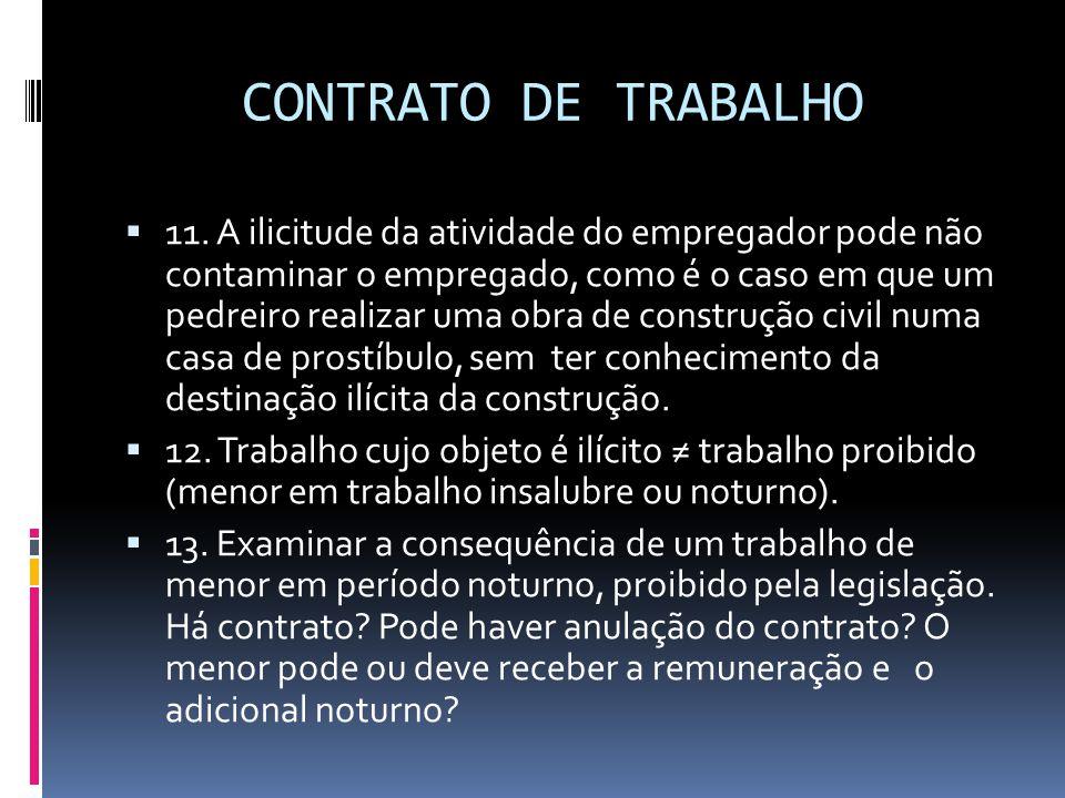 CONTRATO DE TRABALHO  11. A ilicitude da atividade do empregador pode não contaminar o empregado, como é o caso em que um pedreiro realizar uma obra