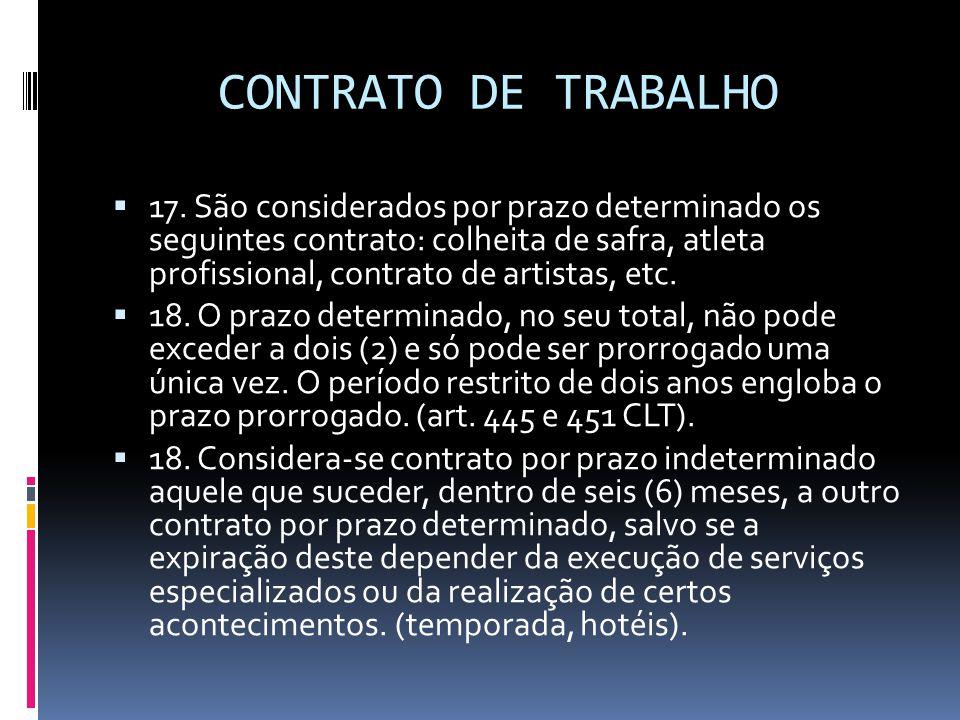 CONTRATO DE TRABALHO  17. São considerados por prazo determinado os seguintes contrato: colheita de safra, atleta profissional, contrato de artistas,