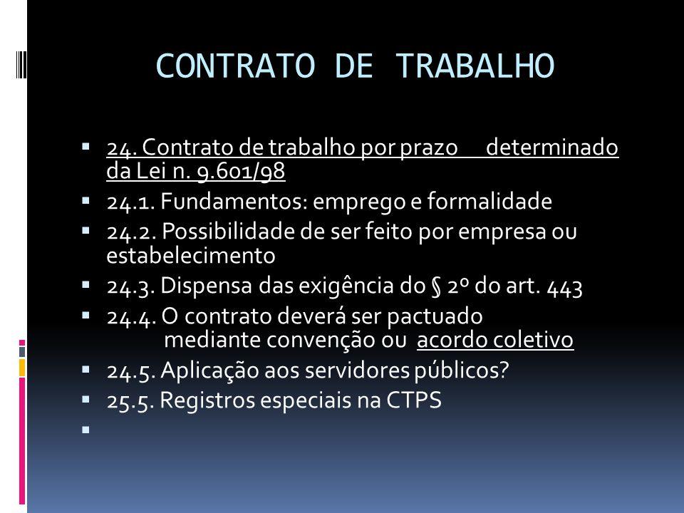 CONTRATO DE TRABALHO  24. Contrato de trabalho por prazo determinado da Lei n. 9.601/98  24.1. Fundamentos: emprego e formalidade  24.2. Possibilid