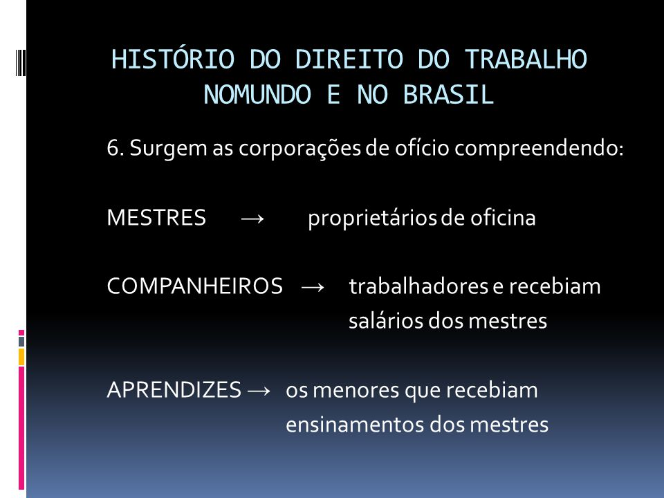 HISTÓRICO DO DIREITO DO TRABALHO NO MUNDO E NO BRASIL  7.
