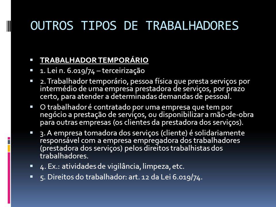 OUTROS TIPOS DE TRABALHADORES  TRABALHADOR TEMPORÁRIO  1. Lei n. 6.019/74 – terceirização  2. Trabalhador temporário, pessoa física que presta serv