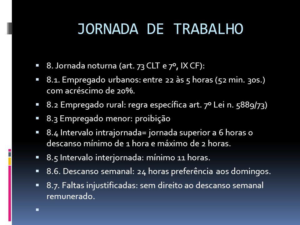 JORNADA DE TRABALHO  8. Jornada noturna (art. 73 CLT e 7º, IX CF):  8.1. Empregado urbanos: entre 22 às 5 horas (52 min. 30s.) com acréscimo de 20%.