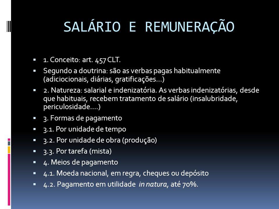SALÁRIO E REMUNERAÇÃO  1. Conceito: art. 457 CLT.  Segundo a doutrina: são as verbas pagas habitualmente (adiciocionais, diárias, gratificações...)