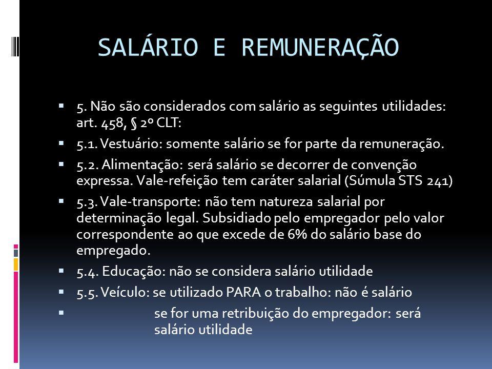 SALÁRIO E REMUNERAÇÃO  5. Não são considerados com salário as seguintes utilidades: art. 458, § 2º CLT:  5.1. Vestuário: somente salário se for part