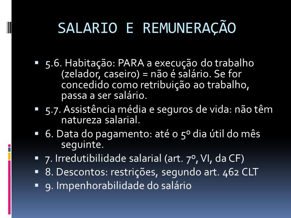 SALARIO E REMUNERAÇÃO  5.6. Habitação: PARA a execução do trabalho (zelador, caseiro) = não é salário. Se for concedido como retribuição ao trabalho,