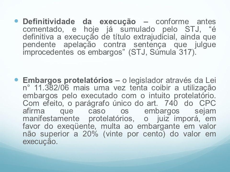 """Definitividade da execução – conforme antes comentado, e hoje já sumulado pelo STJ, """"é definitiva a execução de título extrajudicial, ainda que penden"""