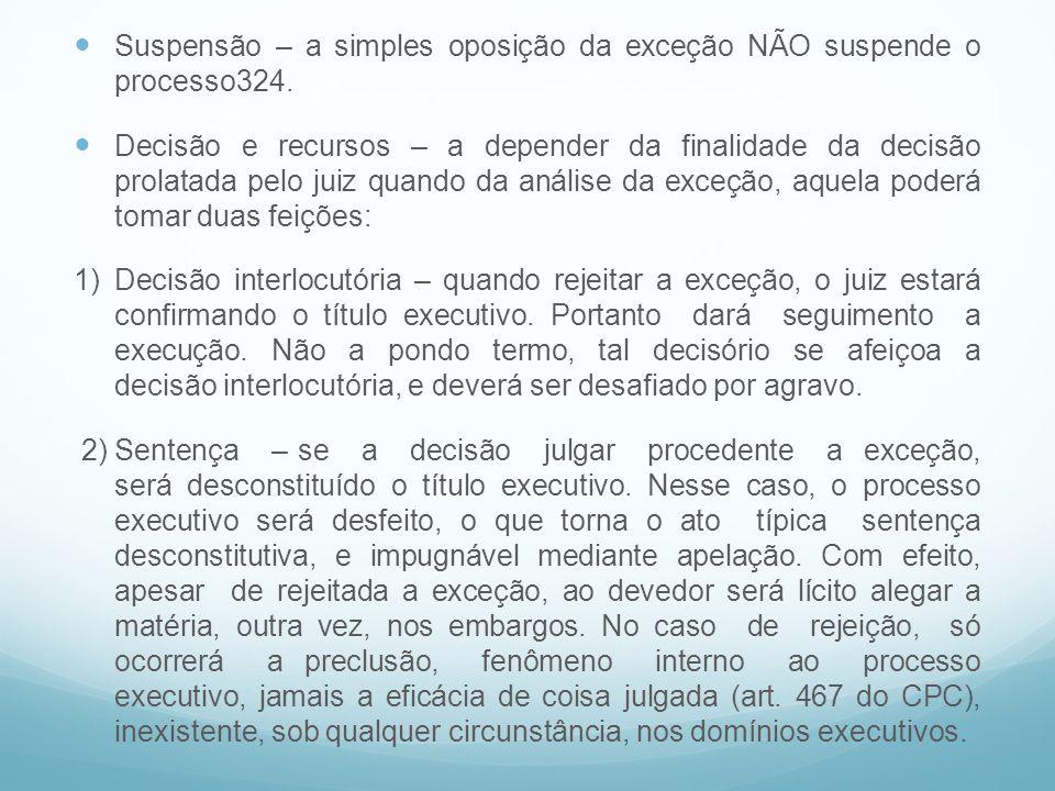 Suspensão – a simples oposição da exceção NÃO suspende o processo324. Decisão e recursos – a depender da finalidade da decisão prolatada pelo juiz qua