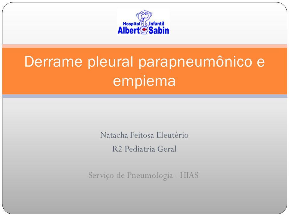 Natacha Feitosa Eleutério R2 Pediatria Geral Derrame pleural parapneumônico e empiema Serviço de Pneumologia - HIAS