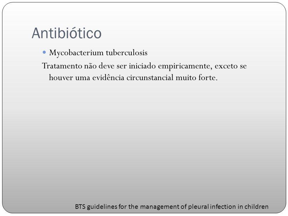 Antibiótico Mycobacterium tuberculosis Tratamento não deve ser iniciado empiricamente, exceto se houver uma evidência circunstancial muito forte.