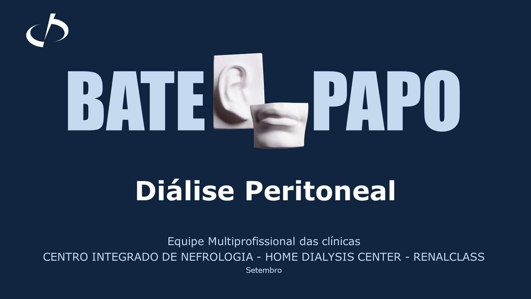 Equipe Multiprofissional das clínicas CENTRO INTEGRADO DE NEFROLOGIA - HOME DIALYSIS CENTER - RENALCLASS Setembro BATE PAPO Diálise Peritoneal