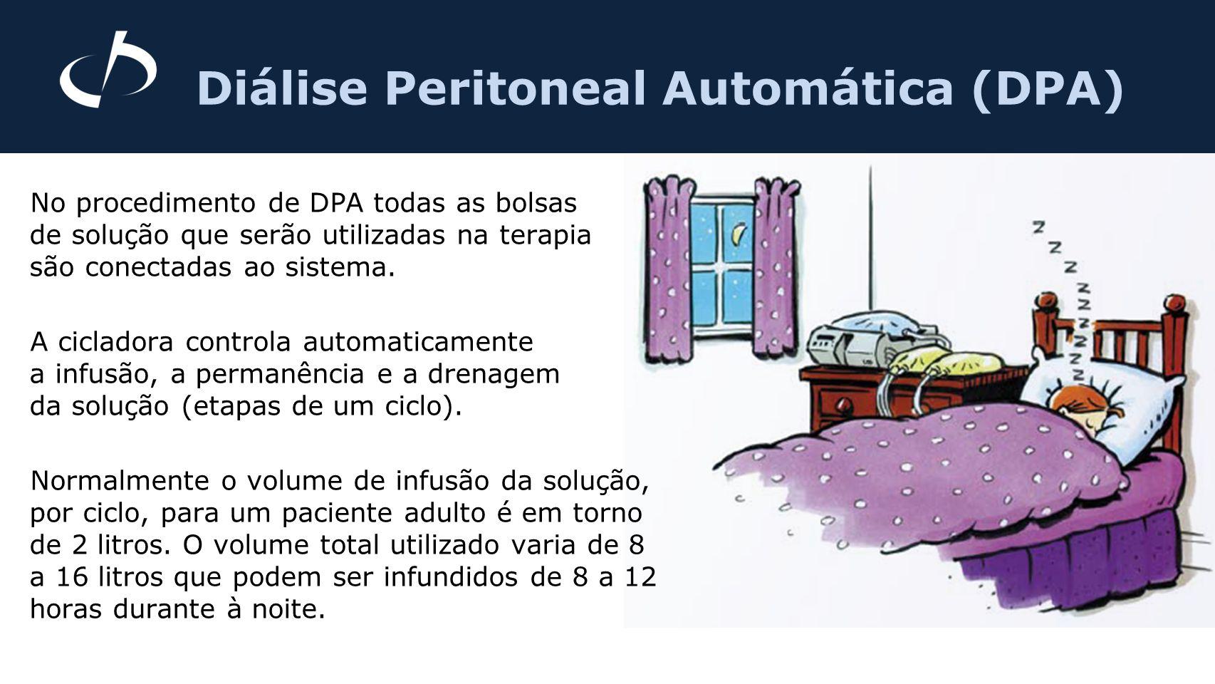 Diálise Peritoneal Automática (DPA) No procedimento de DPA todas as bolsas de solução que serão utilizadas na terapia são conectadas ao sistema. A cic