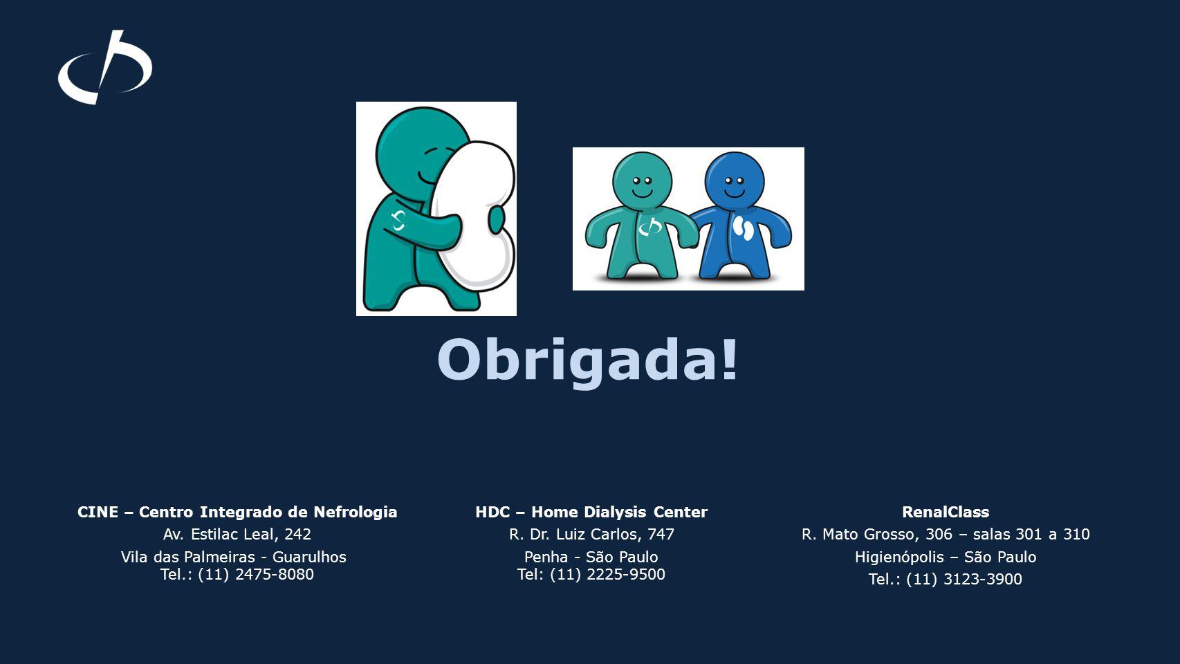 Obrigada! CINE – Centro Integrado de Nefrologia Av. Estilac Leal, 242 Vila das Palmeiras - Guarulhos Tel.: (11) 2475-8080 HDC – Home Dialysis Center R