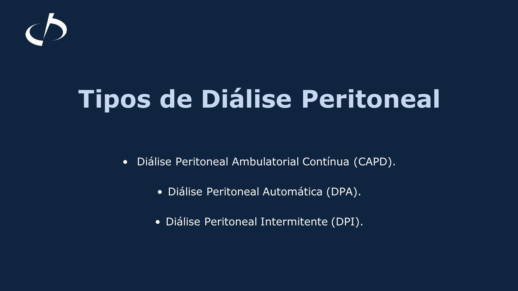 Tipos de Diálise Peritoneal Diálise Peritoneal Ambulatorial Contínua (CAPD). Diálise Peritoneal Automática (DPA). Diálise Peritoneal Intermitente (DPI