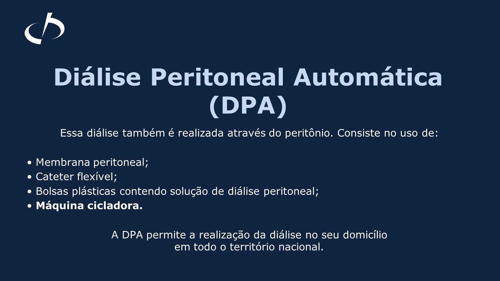 Diálise Peritoneal Automática (DPA) Essa diálise também é realizada através do peritônio. Consiste no uso de: Membrana peritoneal; Cateter flexível; B