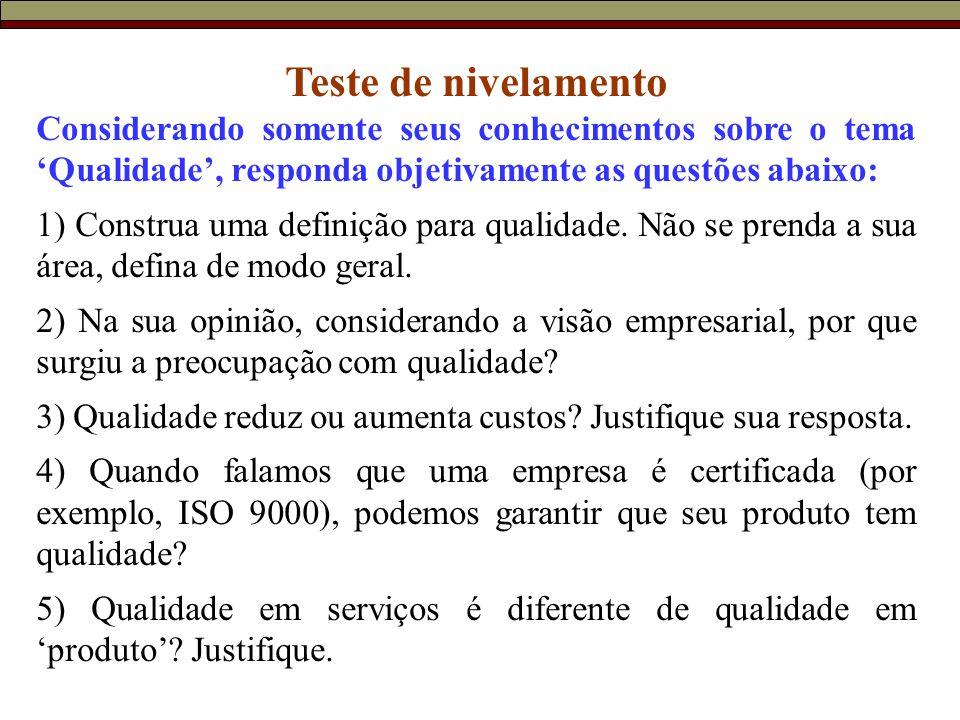 Teste de nivelamento Considerando somente seus conhecimentos sobre o tema 'Qualidade', responda objetivamente as questões abaixo: 1) Construa uma definição para qualidade.