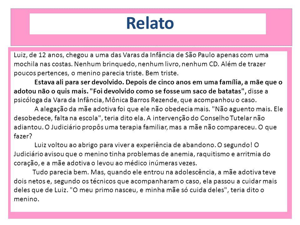 Relato Luiz, de 12 anos, chegou a uma das Varas da Infância de São Paulo apenas com uma mochila nas costas. Nenhum brinquedo, nenhum livro, nenhum CD.