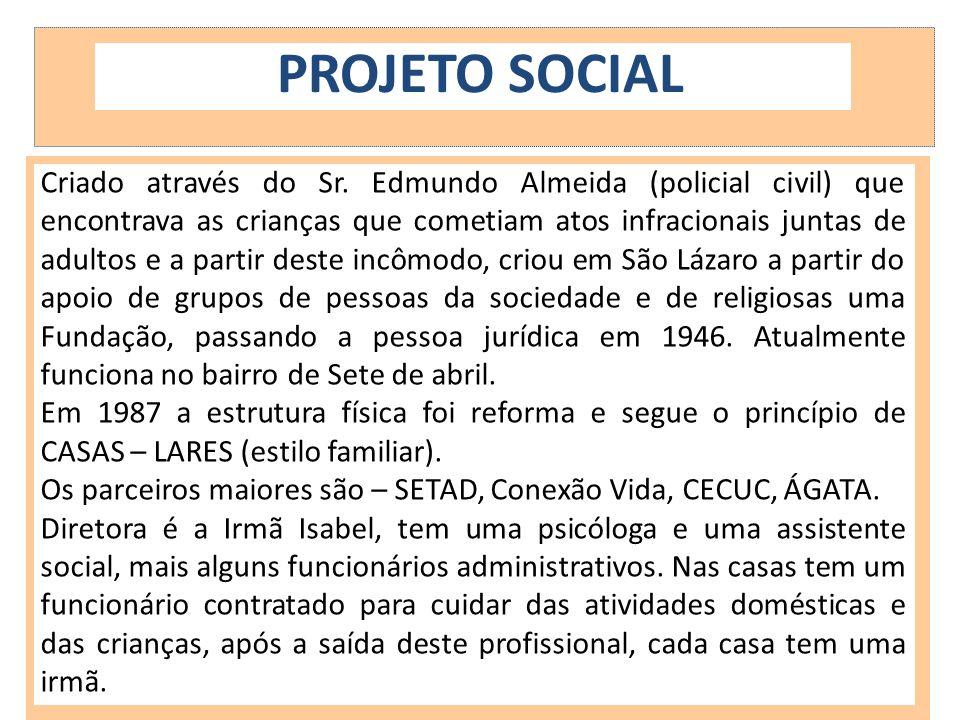 PROJETO SOCIAL Criado através do Sr. Edmundo Almeida (policial civil) que encontrava as crianças que cometiam atos infracionais juntas de adultos e a