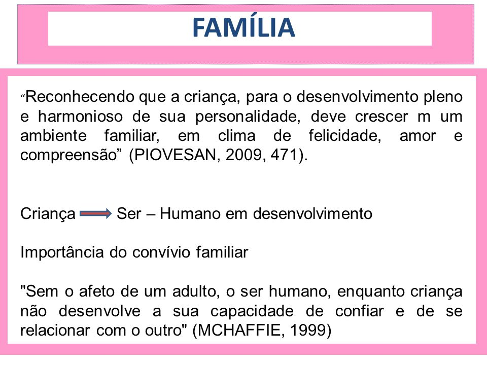 """FAMÍLIA """" Reconhecendo que a criança, para o desenvolvimento pleno e harmonioso de sua personalidade, deve crescer m um ambiente familiar, em clima de"""