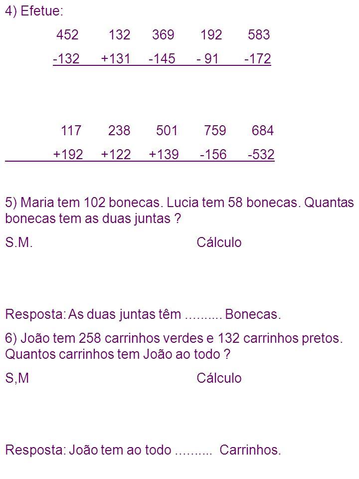 4) Efetue: 452 132 369 192 583 -132+131-145- 91-172 117 238 501 759 684 +192+122+139 -156 -532 5) Maria tem 102 bonecas. Lucia tem 58 bonecas. Quantas