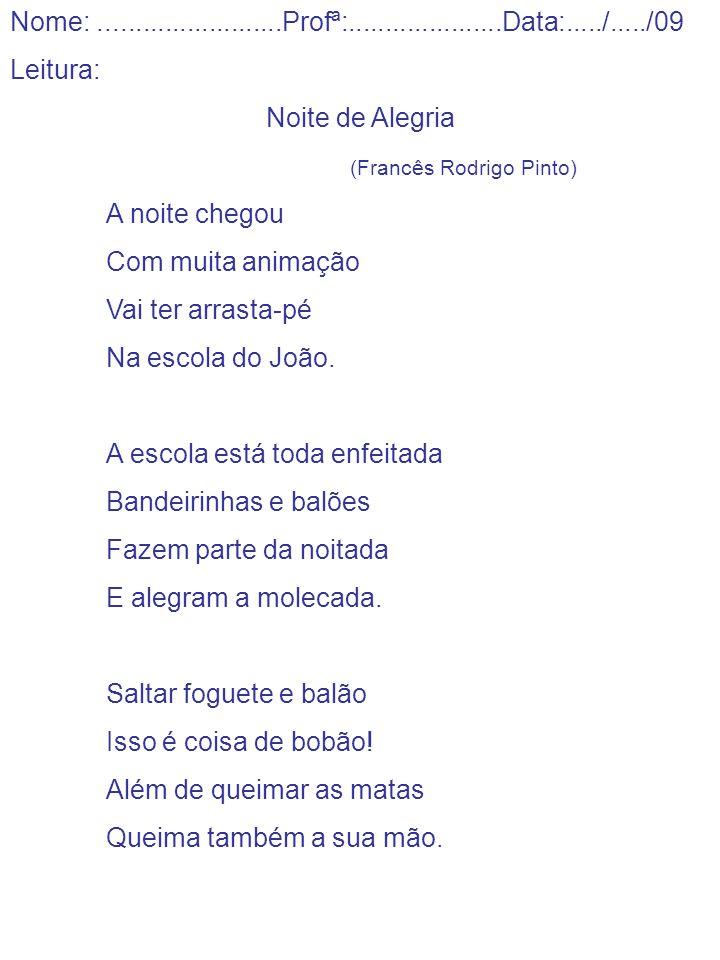 Nome:.........................Profª:.....................Data:...../...../09 Leitura: Noite de Alegria (Francês Rodrigo Pinto) A noite chegou Com muit