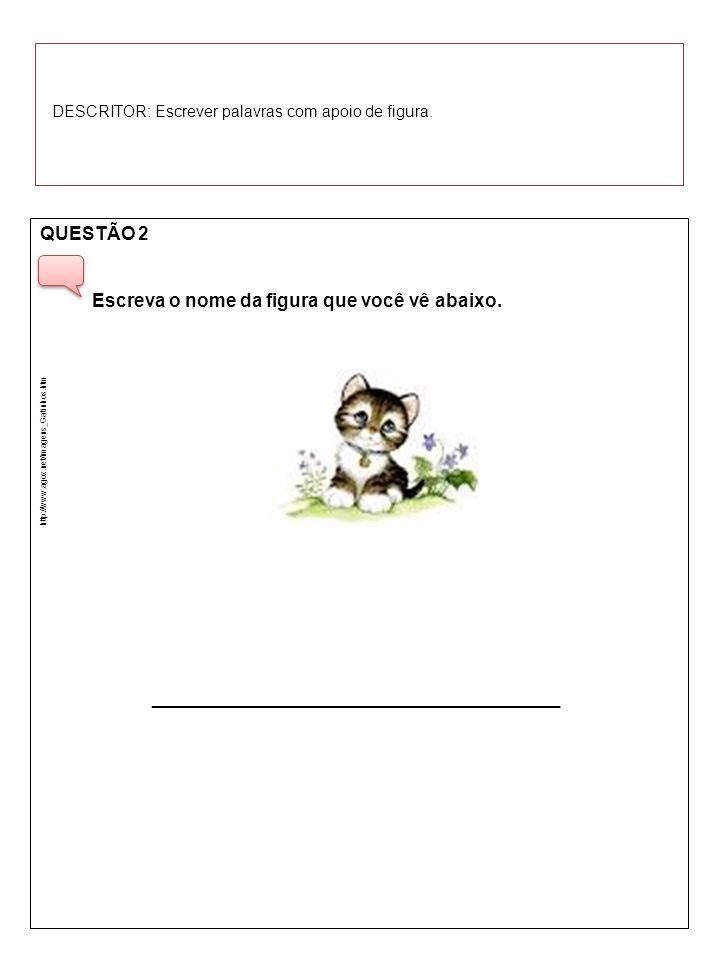 QUESTÃO 2 Escreva o nome da figura que você vê abaixo. _______________________________ http://www.agox.net/imagens_Gatinhos.htm DESCRITOR: Escrever pa
