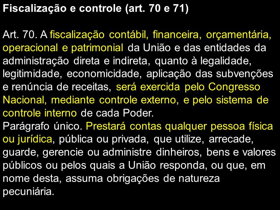 Fiscalização e controle (art. 70 e 71) Art. 70. A fiscalização contábil, financeira, orçamentária, operacional e patrimonial da União e das entidades