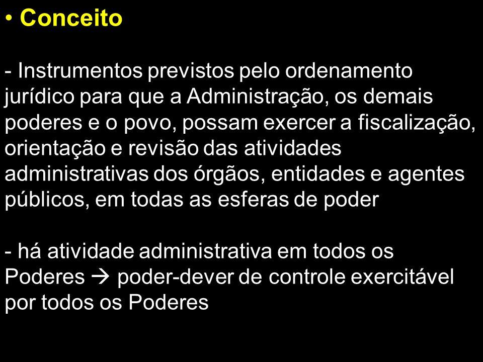Conceito - Instrumentos previstos pelo ordenamento jurídico para que a Administração, os demais poderes e o povo, possam exercer a fiscalização, orien