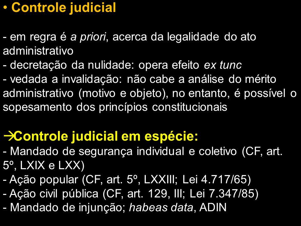 Controle judicial - em regra é a priori, acerca da legalidade do ato administrativo - decretação da nulidade: opera efeito ex tunc - vedada a invalida