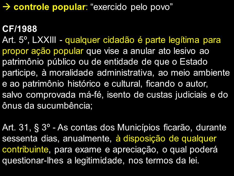 """ controle popular: """"exercido pelo povo"""" CF/1988 Art. 5º, LXXIII - qualquer cidadão é parte legítima para propor ação popular que vise a anular ato le"""