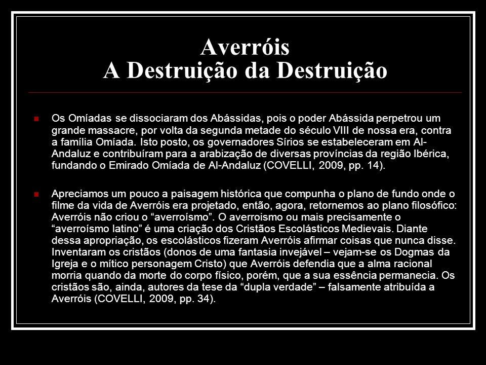 Averróis A Destruição da Destruição Os Omíadas se dissociaram dos Abássidas, pois o poder Abássida perpetrou um grande massacre, por volta da segunda