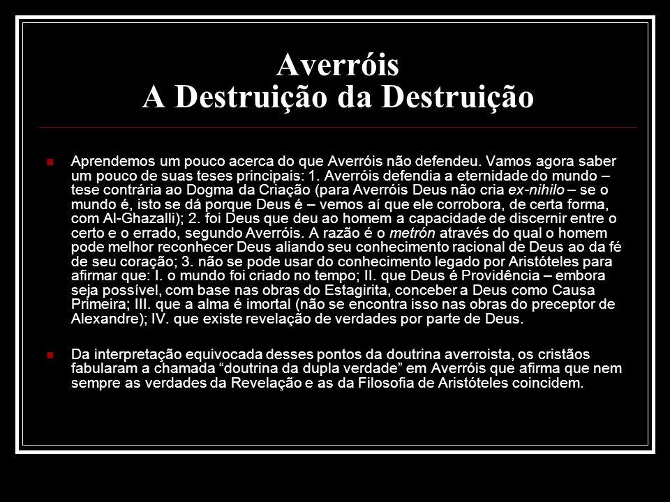 Averróis A Destruição da Destruição Aprendemos um pouco acerca do que Averróis não defendeu. Vamos agora saber um pouco de suas teses principais: 1. A