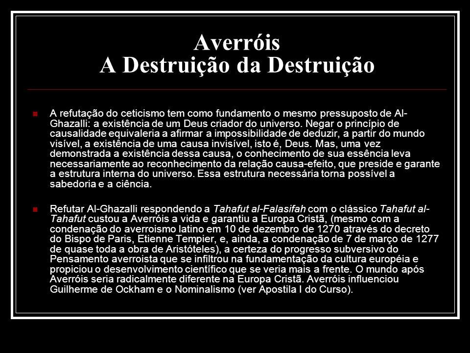 Averróis A Destruição da Destruição A refutação do ceticismo tem como fundamento o mesmo pressuposto de Al- Ghazalli: a existência de um Deus criador