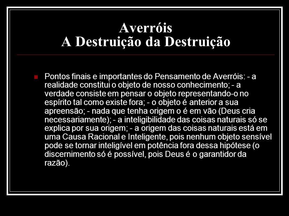 Averróis A Destruição da Destruição Pontos finais e importantes do Pensamento de Averróis: - a realidade constitui o objeto de nosso conhecimento; - a