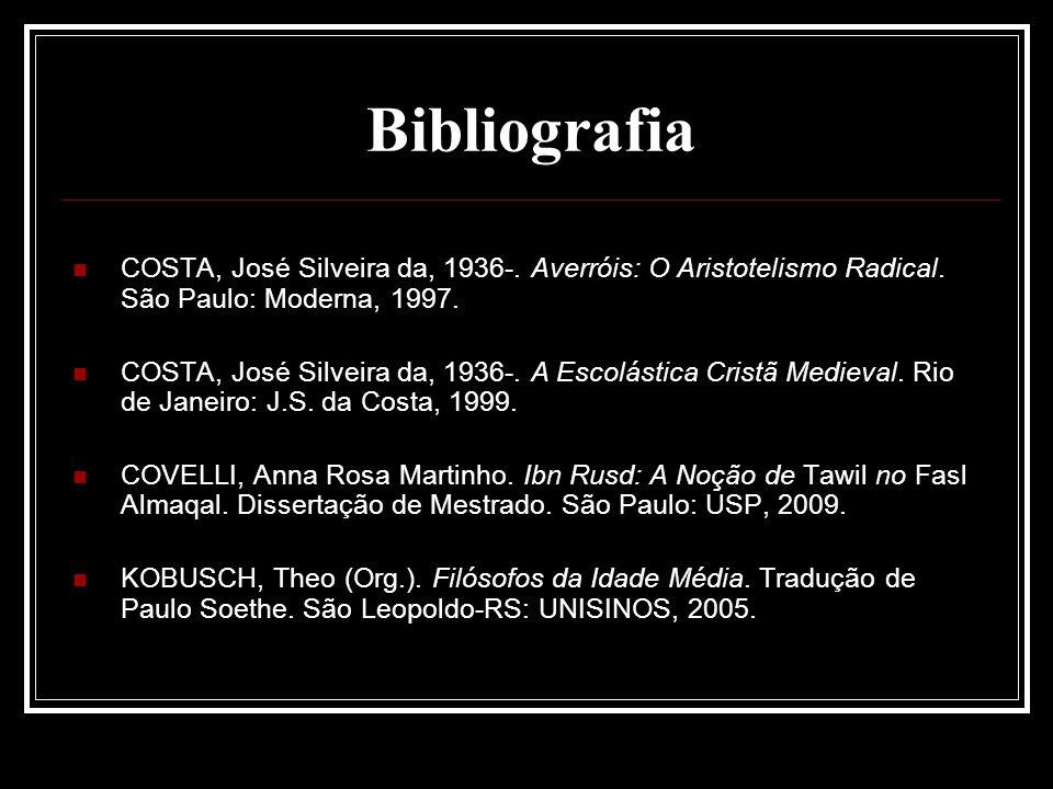 Bibliografia COSTA, José Silveira da, 1936-. Averróis: O Aristotelismo Radical. São Paulo: Moderna, 1997. COSTA, José Silveira da, 1936-. A Escolástic