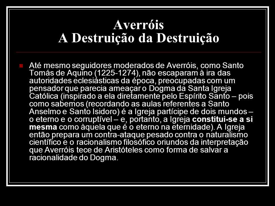 Averróis A Destruição da Destruição Até mesmo seguidores moderados de Averróis, como Santo Tomás de Aquino (1225-1274), não escaparam à ira das autori