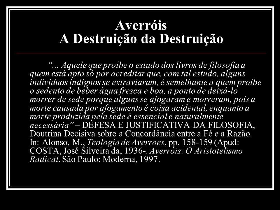 """Averróis A Destruição da Destruição """"... Aquele que proíbe o estudo dos livros de filosofia a quem está apto só por acreditar que, com tal estudo, alg"""