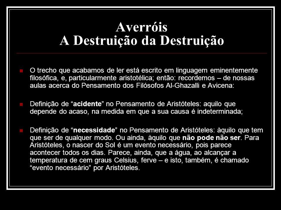 Averróis A Destruição da Destruição O trecho que acabamos de ler está escrito em linguagem eminentemente filosófica, e, particularmente aristotélica;