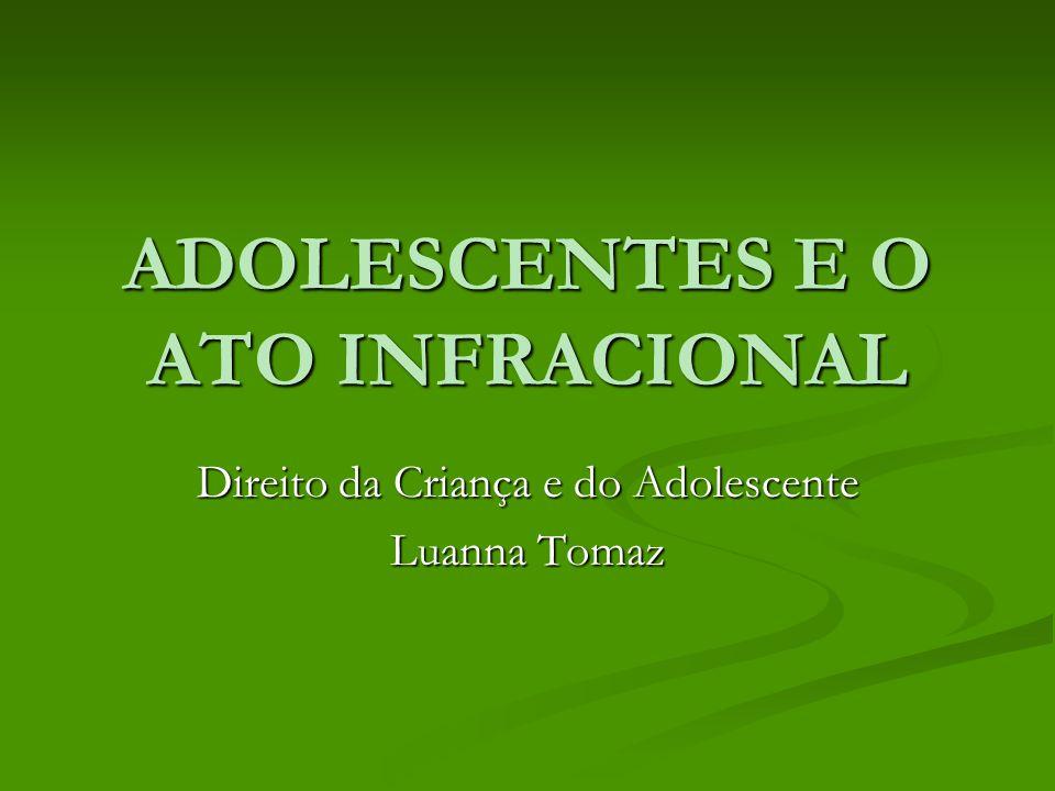 ADOLESCENTES E O ATO INFRACIONAL Direito da Criança e do Adolescente Luanna Tomaz