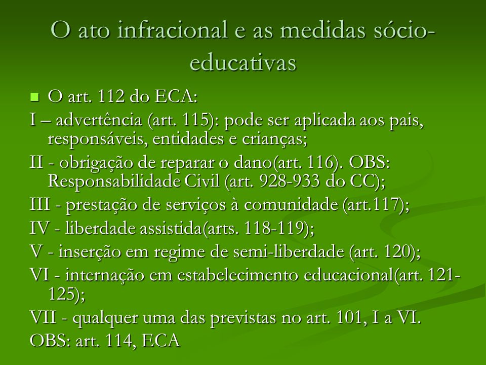 O ato infracional e as medidas sócio- educativas O art. 112 do ECA: O art. 112 do ECA: I – advertência (art. 115): pode ser aplicada aos pais, respons