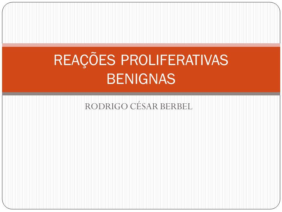 RODRIGO CÉSAR BERBEL REAÇÕES PROLIFERATIVAS BENIGNAS