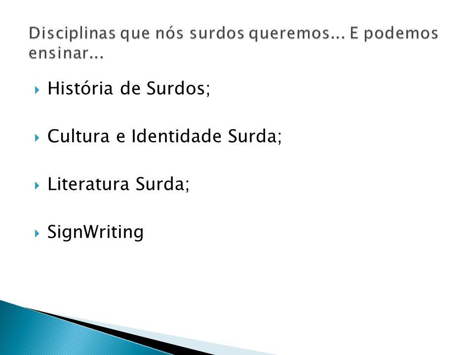  História de Surdos;  Cultura e Identidade Surda;  Literatura Surda;  SignWriting