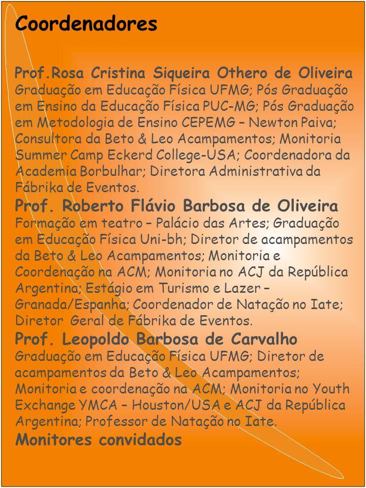 Coordenadores Prof.Rosa Cristina Siqueira Othero de Oliveira Graduação em Educação Física UFMG; Pós Graduação em Ensino da Educação Física PUC-MG; Pós