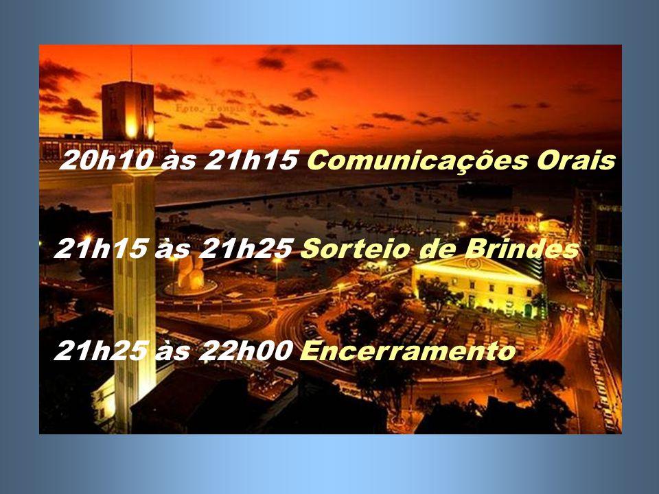 20h10 às 21h15 Comunicações O OO Orais 21h15 às 21h25 Sorteio de Brindes 21h25 às 22h00 Encerramento